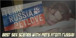 Team Russia Petlove - The Best Scenes Of Amateur Sex With Pets from Russia!